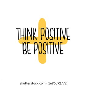 Think positive be positive / Inspirational quote concept design for t shirts, prints, posters etc