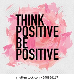 Think Positive Be Positive / Quote Typographic Background Design