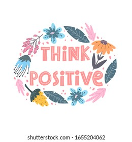 think positive. hand drawing motivation lettering, flowers, decoration elements. colorful vector illustration, flat style. Doodle phrase. design for print, greeting card, poster decoration, cover, log
