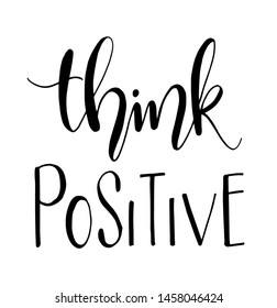 Think positive. Hand drawn typography poster. T shirt hand lettered calligraphic design. Inspirational vector typography. - Vector