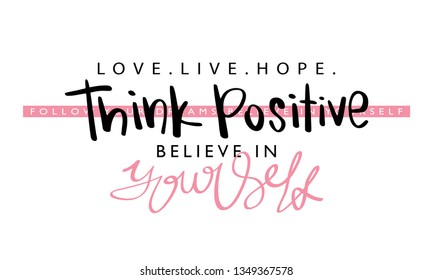 Think positive inspirational quote concept / Vector illustration design for fashion prints, t shirt graphics, tee slogans, prints, stickers etc