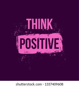think positive. Positive quotes. For flyer banners posters