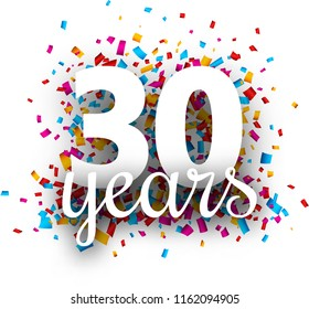 Thirty years anniversary with colorful paper confetti. Greeting card. Vector background.