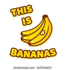 This is bananas! funny saying. Text with cartoon banana bunch drawing. Poster or sticker print design, vector illustration.
