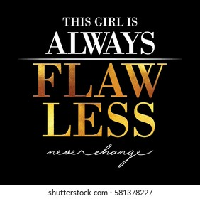 This girl is always flawless with gold brush Fashion Slogan for T-shirt and apparels graphic vector Print.