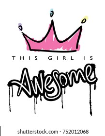 This girl is awesome typography with pink crown / Vector illustration design / Textile graphic t shirt print