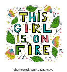 This girl is on fire hand lettering . Handdrawn illustration. Positive quote made in vector. Motivational slogan. Inscription for t shirts, posters, cards. Floral digital sketch style design. Flowers