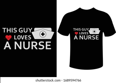 This Guy Loves A Nurse - Typography T-shirt Design For Nursing