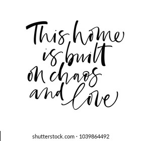 This home is build on chaos and love phrase. Ink illustration. Modern brush calligraphy. Isolated on white background.