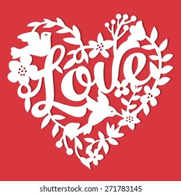 This image is a vintage paper cut style love floral heart lace. The heart lace is composed of flowers, leaves, vines, birds, and love phrase.