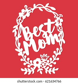 This image is a vintage paper cut style of best mom greeting in oval floral wreath lace background.