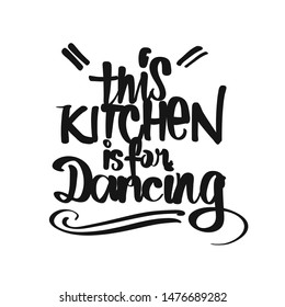 This Kitchen Is For Dancing handwritten lettering. Printable Kitchen art sign for Food and Cook topics.