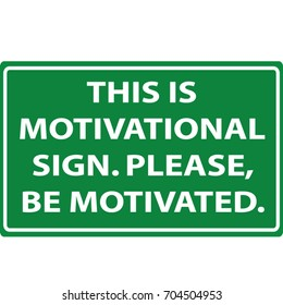 This is motivational sign please be motivated funny green traffic road signpost