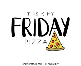 This is my friday pizza text and pizza drawing / Vector illustration design for t shirts, prints, posters, cards, stickers and other uses
