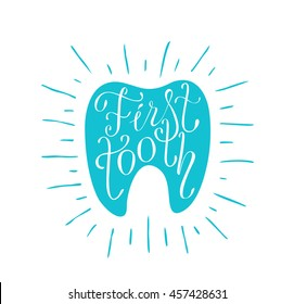 This is perfect handdraw lettering poster of first tooth topic. Ready for baby girl and baby boy congratulations, invitation or postcard. Made by ink and brush in vector