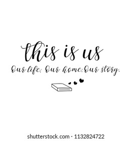 This is us. Our life, home, story. Lettering. Hand drawn vector illustration. element for flyers, banner, postcards family album and posters. Modern calligraphy.