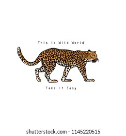 This is wild world slogan. Take it easy. Leopard. Typography graphic print, fashion drawing for t-shirts. Vector stickers,print, patches vintage