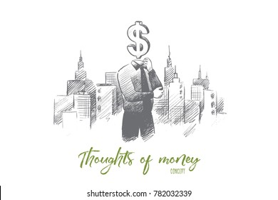 Thoughts of money concept. Hand drawn person with symbol of dollar instead of head. Man in suit thinking about money isolated vector illustration.