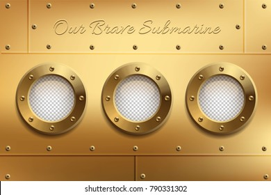 Three brass portholes with transparent glasses and Our Brave Submarine text. Place your design on separate layer under the window. Vector illustration.