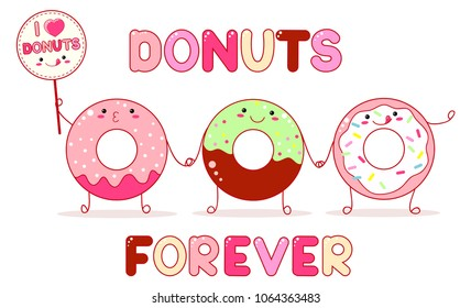 Three cute donut in kawaii style with smiling face and pink cheeks for sweet design. Inscriptions Donuts forever and I love donuts. EPS8