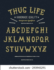 Thug Life Hand crafted retro vintage typeface design. Original handmade textured lettering type alphabet on navy background. Authentic handwritten font, vector letters.