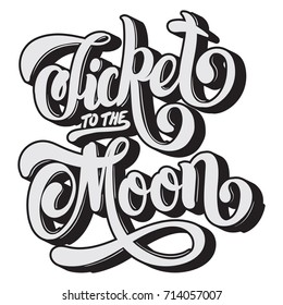 Ticket to the moon. Vector quote typographical background with hand written lettering. Template for card, poster, banner, print for t-shirt.