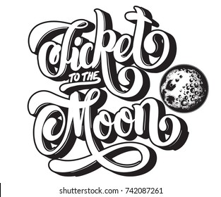 Ticket to the moon. Vector quote typographical background with hand written lettering and hand drawn illustration of moon. Template for card, poster, banner, print for t-shirt.