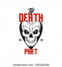 Till death do us part. Vintage love skull typography graphic print.