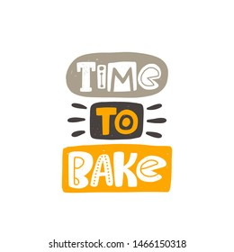 Time to bake. Hand drawn lettering. Handwritten quote sketch typography. Vector inscription slogan. Bakery poster, card, print design. Baked products shop logo.