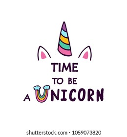 Time to be unicorn vector illustration. Cute unicorn for t shirt, postcard, child design. Inspirational quote.