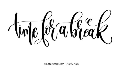 time for a break - hand lettering inscription text, motivational and inspirational positive quote, calligraphy vector illustration