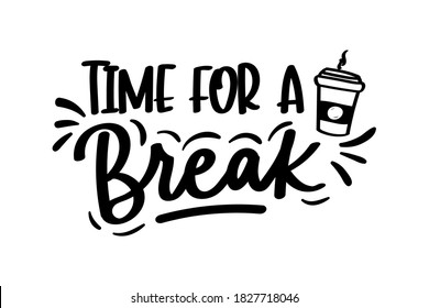 Time for a break lettering inscription with cup of coffee isolated on white background. Inspirational coffee or tea quote for cards, prints. textile etc. Funny design for workaholics.