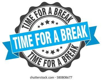 Time For A Break Stamp Sticker Seal Round Grunge Vintage Ribbon