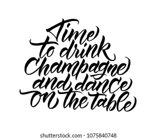 Time to drink champagne - calligraphy phase. Inspirational quote for posters, cards design, social media content. Vector illustration, typography art.  Modern lettering, brush callygrapy.