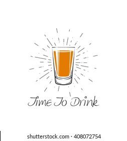 Time To Drink - Whisky Shot Glass . Vector Illustration. Shot alcohol. Vodka shot. Tequila shot. Drink alcohol shot