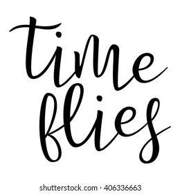 Time Flies. Calligraphic quote. Typographic Design. Black Hand Lettering Text Isolated on White Background. For Housewarming Posters, Greeting Cards, Home Decorations. Vector illustration