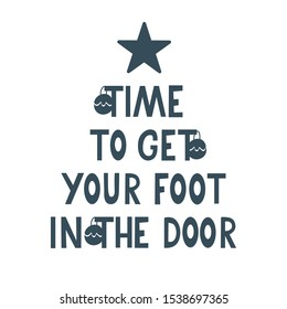 Time to get your foot in the door quote. Vector illustration on white background. Lettering in simple style. New year and Christmas card. Abstract christmas tree
