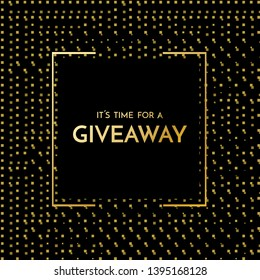 Time for a giveaway - banner template. It s time for a Giveaway phrase on gold and black background. Vector illustration.