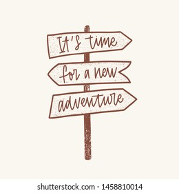 It's Time For A New Adventure inspirational phrase handwritten with elegant cursive font on signpost or guidepost. Decorative lettering isolated on white background. Monochrome vector illustration.