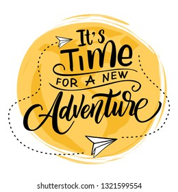 It's time for a new adventure. Lettering inspiring typography poster. Vector illustration.