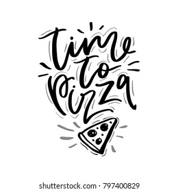 Time to pizza phrase. Inspirational. Ink lettering design.