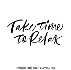 Time to relax phrase. Ink illustration. Modern brush calligraphy. Isolated on white background.