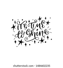 It Is Time To Shine calligraphic inscription with doodles. Curly handwriting with sketched shining stars. Positive and inspirational hand drawn lettering phrase for poster, banner, card, flyer. Vector