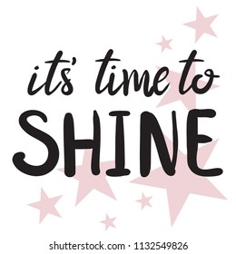 it's time to shine. Print on T-shirt, textile, fabric, clothes. posters, messages. phone case, postcard.