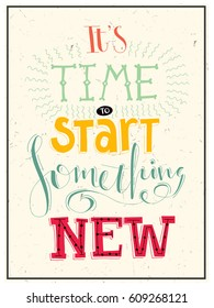 It's time to start something new. Motivation and  inspiration poster design. Design with different fonts.  Trendy typography card.