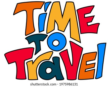 Time to travel lettering in funny style. Colorful inspirational quote isolated on white. Travelling time after pandemic again