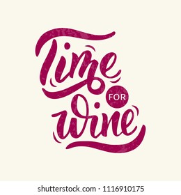 Time for wine - handdrawn lettering. For cards, decor, print, menu, posters. Vector Illustration. Isolated on white background.