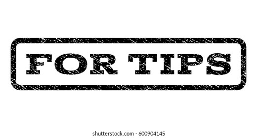 For Tips watermark stamp. Text caption inside rounded rectangle frame with grunge design style. Rubber seal stamp with dirty texture. Vector black ink imprint on a white background.