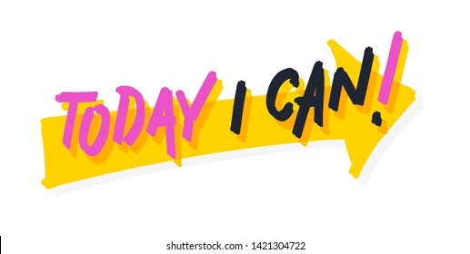Today I can! Big yellow arrow. Bright colored letters. Modern hand drawn lettering. Colourful lettering for postcards, banners. Motivational calligraphy poster. Stylish font typography. Abstract type.