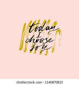 Today I choose joy. Inspirational and motivational quote. Hand lettering made by ink and brush for posters, t-shirts, cards, invitations, stickers, banners, advertisement. Vector.